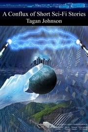 A Conflux of Short Sci-Fi Stories ebook by Tagan Johnson