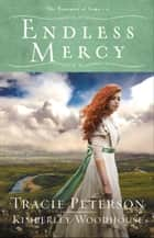 Endless Mercy (The Treasures of Nome Book #2) ebook by Tracie Peterson, Kimberley Woodhouse