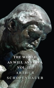 The World As Will and Idea - Vol III ebook by Arthur Schopenhauer