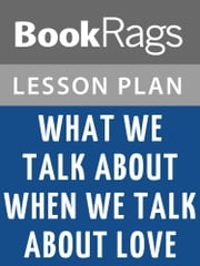 What We Talk About When We Talk About Love by Raymond Carver Lesson Plans ebook by BookRags
