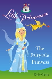 Little Princesses: The Fairytale Princess ebook by Katie Chase
