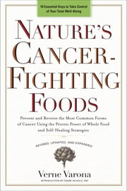 Nature's Cancer-Fighting Foods - Prevent and Reverse the Most Common Forms of Cancer Using the Proven Power of Wh ole Food and Self-Healing Strategies ebook by Verne Varona