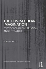 The Postsecular Imagination - Postcolonialism, Religion, and Literature ebook by Manav Ratti