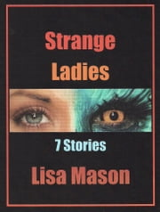 Strange Ladies: 7 Stories ebook by Lisa Mason