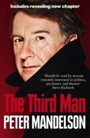 The Third Man: Life at the Heart of New Labour ebook by Peter Mandelson