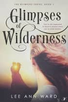 Glimpses of Wilderness ebook by