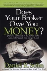 Does Your Broker Owe You Money? - If You've Lost Money in the Market and It's Your Broker's Fault-- You Can Get it Back ebook by Daniel R. Solin