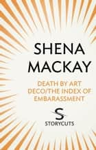 Death by Art Deco / The Index of Embarassment (Storycuts) ebook by Shena Mackay