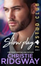 SLOW PLAY (7-Stud Club Book 4) ebook by