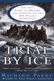 Trial by Ice - The True Story of Murder and Survival on the 1871 Polaris Expedition ebook by Richard Parry
