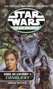 Conquest: Star Wars (The New Jedi Order: Edge of Victory, Book I) ebook by Greg Keyes