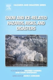 Snow and Ice-Related Hazards, Risks, and Disasters ebook by Wilfried Haeberli,Colin Whiteman,John F. Shroder