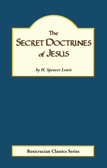 The Secret Doctrine of Jesus ebook by H. Spencer Lewis