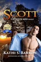 Scott - Calhoun Men ebook by Kathi S. Barton
