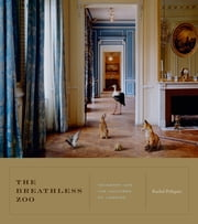 The Breathless Zoo - Taxidermy and the Cultures of Longing ebook by Rachel Poliquin