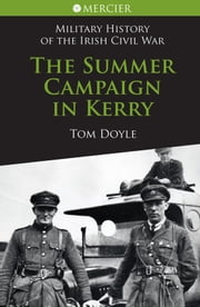 Summer Campaign in Kerry: Military History of the Irish Civil War ebook by Tom Doyle