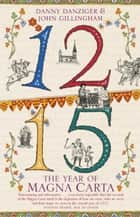 1215: The Year of Magna Carta ebook by Danny Danziger, John Gillingham, Danny Danziger