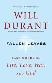 Fallen Leaves - Last Words on Life, Love, War, and God ebook by Will Durant