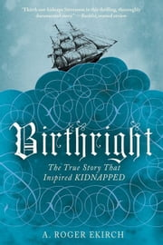Birthright: The True Story that Inspired Kidnapped ebook by A. Roger Ekirch