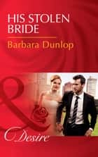 His Stolen Bride (Mills & Boon Desire) (Chicago Sons, Book 4) ebook by Barbara Dunlop