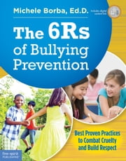 The 6Rs of Bullying Prevention - Best Proven Practices to Combat Cruelty and Build Respect ebook by Michele Borba, Ed.D.