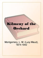 Kilmeny Of The Orchard ebook by Lucy Maud Montgomery