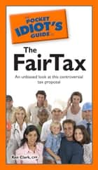 The Pocket Idiot's Guide to The Fairtax ebook by Ken Clark CFP
