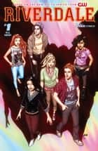 Riverdale #1 ebook by Roberto Aguirre-Sacasa & Various, Joe Eisma