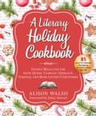 A Literary Holiday Cookbook - Festive Meals for the Snow Queen, Gandalf, Sherlock, Scrooge, and Book Lovers Everywhere ebook by Alison Walsh, Haley Stewart