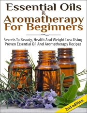 Essential Oils & Aromatherapy for Beginners ebook by Lindsey P
