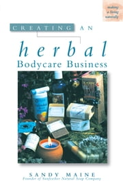 Creating an Herbal Bodycare Business ebook by Sandy Maine