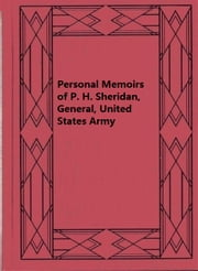 Personal Memoirs of P. H. Sheridan, General, United States Army — Complete ebook by Philip Henry Sheridan