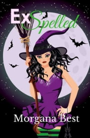 ExSpelled (Witch Cozy Mystery) ebook by Morgana Best