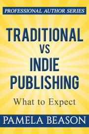 Traditional vs Indie Publishing: What to Expect - Professional Author Series, #1 ebook by Pamela Beason