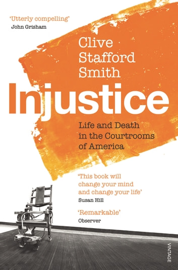 Injustice - Life and Death in the Courtrooms of America ebook by Clive Stafford Smith