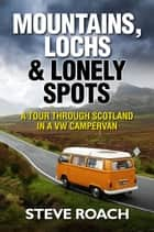 Mountains, Lochs and Lonely Spots ebook by Steve Roach