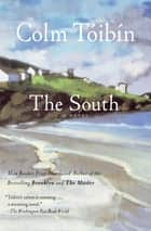 The South - A Novel ebook by Colm Toibin