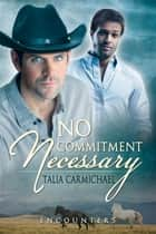 No Commitment Necessary ebook by Talia Carmichael