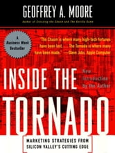 Inside the Tornado - Strategies for Developing, Leveraging, and Surviving Hypergrowth Markets ebook by Geoffrey A. Moore