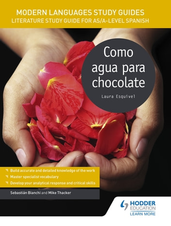 Modern Languages Study Guides: Como agua para chocolate - Literature Study Guide for AS/A-level Spanish ebook by Sebastian Bianchi,Mike Thacker