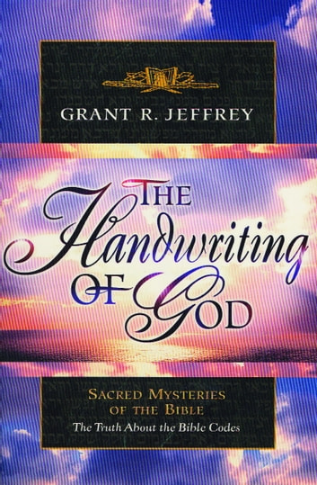 The Handwriting of God - Sacred Mysteries of the Bible ebook by Grant R. Jeffrey
