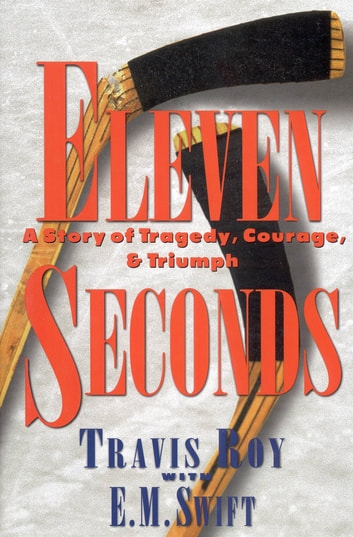 Eleven Seconds - A Story of Tragedy, Courage & Triumph ebook by Travis Roy,E. M. Swift