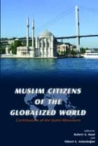 Muslim Citizens of the Globalized World ebook by Robert Hunt, Yuksel Aslandogan