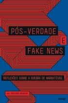 Pós-verdade e fake news - reflexões sobre a guerra de narrativas ebook by