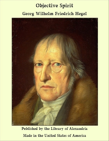 Objective Spirit eBook by Georg Wilhelm Friedrich Hegel