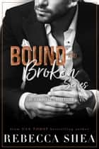 Bound and Broken Series: Complete Collection - Complete Collection ebook by Rebecca Shea