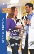 Puppy Love for the Veterinarian ebook by Amy Woods