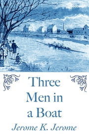Three Men in a Boat ebook by Jerome Klapka Jerome