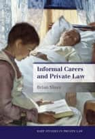 Informal Carers and Private Law ebook by Brian Sloan