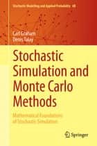 Stochastic Simulation and Monte Carlo Methods - Mathematical Foundations of Stochastic Simulation ebook by Carl Graham, Denis Talay